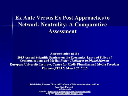 Ex Ante Versus Ex Post Approaches to Network Neutrality: A Comparative Assessment A presentation at the 2015 Annual Scientific Seminar on the Economics,