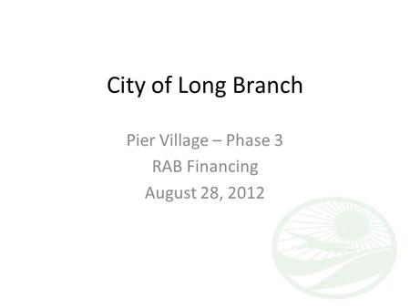 Pier Village – Phase 3 RAB Financing August 28, 2012