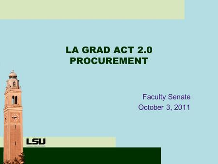 LA GRAD ACT 2.0 PROCUREMENT Faculty Senate October 3, 2011.