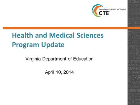 Health and Medical Sciences Program Update Virginia Department of Education April 10, 2014 0.