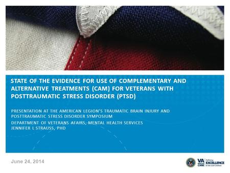STATE OF THE EVIDENCE FOR USE OF COMPLEMENTARY AND ALTERNATIVE TREATMENTS (CAM) FOR VETERANS WITH POSTTRAUMATIC STRESS DISORDER (PTSD) PRESENTATION AT.