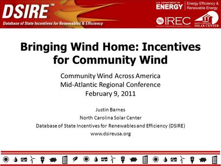 Bringing Wind Home: Incentives for Community Wind Justin Barnes North Carolina Solar Center Database of State Incentives for Renewables and Efficiency.