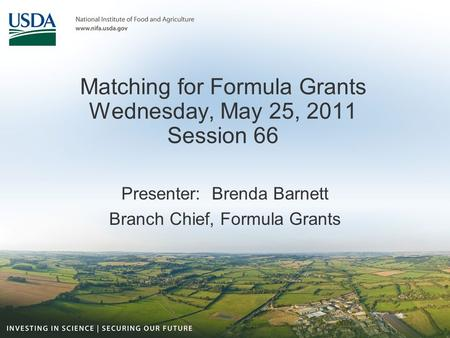 Matching for Formula Grants Wednesday, May 25, 2011 Session 66 Presenter: Brenda Barnett Branch Chief, Formula Grants.