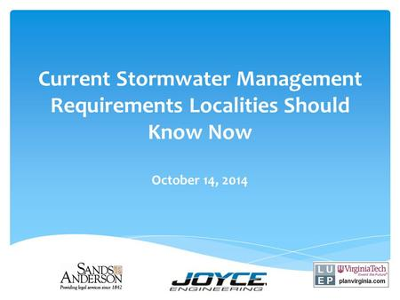 Current Stormwater Management Requirements Localities Should Know Now October 14, 2014.