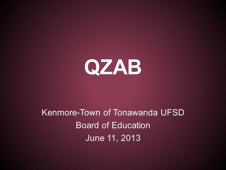 QZAB Kenmore-Town of Tonawanda UFSD Board of Education June 11, 2013.