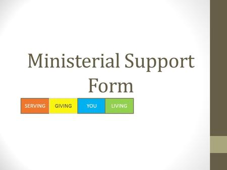 Ministerial Support Form SERVINGGIVINGYOULIVING. What Is The Ministerial Support Form? It is the form to document clergy compensation It states the amount.