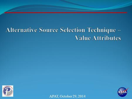APAT, October 29, 2014. Acronym Legend 2 SEB - Source Evaluation Board SLPT - Streamlined Procurement Team (2 Methods)  PPT - Price and Past Performance.