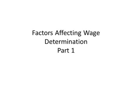 Factors Affecting Wage Determination Part 1. Theory of Labour Markets Definition: labour market is market in which workers compete for work and employers.