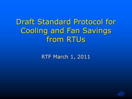Draft Standard Protocol for Cooling and Fan Savings from RTUs RTF March 1, 2011.