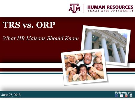 Follow us on: TRS vs. ORP What HR Liaisons Should Know June 27, 2013.