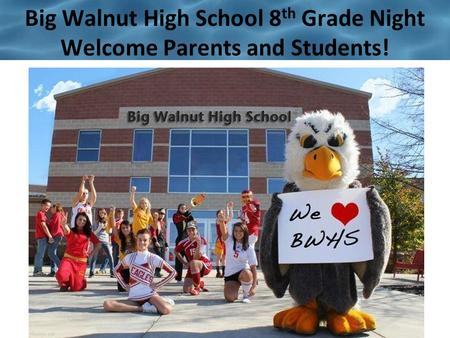 Big Walnut High School 8 th Grade Night Welcome Parents and Students!