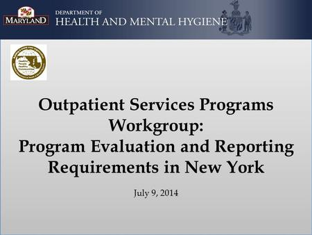Outpatient Services Programs Workgroup: Program Evaluation and Reporting Requirements in New York July 9, 2014.