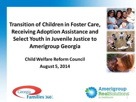 1 Child Welfare Reform Council August 5, 2014 Transition of Children in Foster Care, Receiving Adoption Assistance and Select Youth in Juvenile Justice.