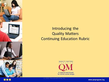 Introducing the Quality Matters Continuing Education Rubric (c) 2011 MarylandOnline, Inc.1.
