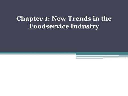 Chapter 1: New Trends in the Foodservice Industry.