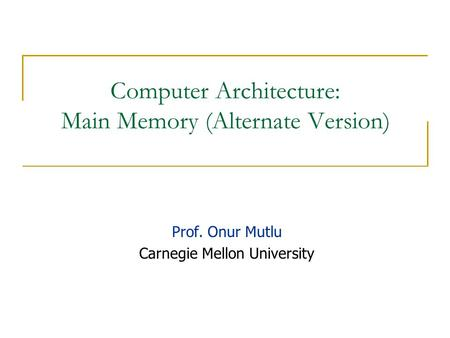 Computer Architecture: Main Memory (Alternate Version)