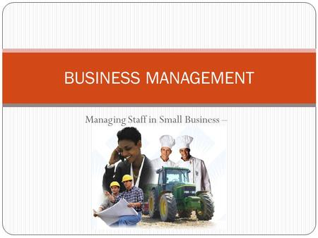 Managing Staff in Small Business – Lesson Five BUSINESS MANAGEMENT.