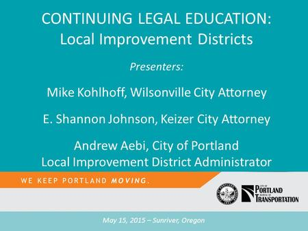 TITLE Tease text CONTINUING LEGAL EDUCATION: Local Improvement Districts Presenters: Mike Kohlhoff, Wilsonville City Attorney E. Shannon Johnson, Keizer.