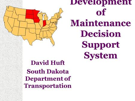 Development of Maintenance Decision Support System David Huft South Dakota Department of Transportation.