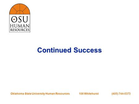 Oklahoma State University Human Resources 106 Whitehurst (405) 744-5373 Continued Success.