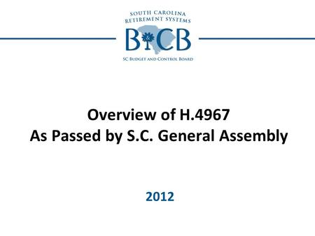 Overview of H.4967 As Passed by S.C. General Assembly 2012.