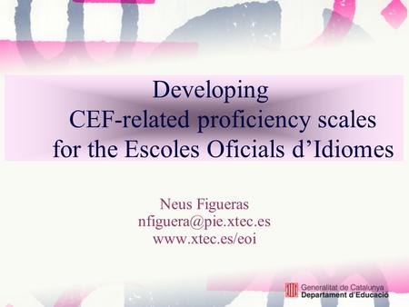 Developing CEF-related proficiency scales for the Escoles Oficials d'Idiomes Neus Figueras