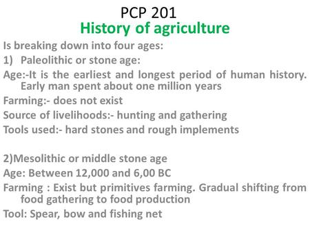PCP 201 History of agriculture Is breaking down into four ages: 1)Paleolithic or stone age: Age:-It is the earliest and longest period of human history.