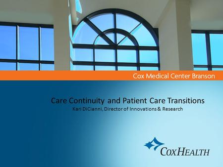 Care Continuity and Patient Care Transitions Kari DiCianni, Director of Innovations & Research.