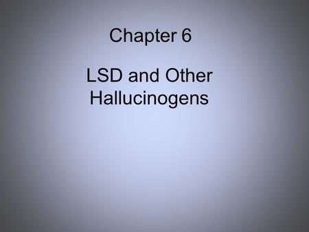 Chapter 6 LSD and Other Hallucinogens. Definition of Hallucinogen Hallucinogens distortions of perception altered sense of reality, transported to new.