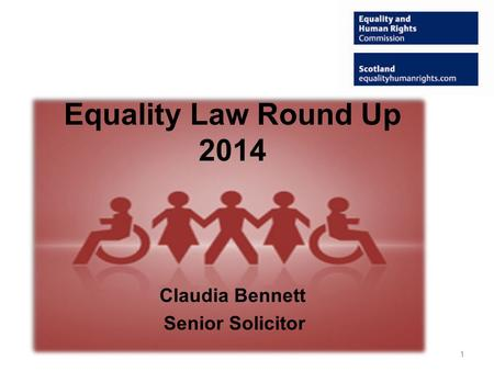 Equality Law Round Up 2014 Claudia Bennett Senior Solicitor 1.