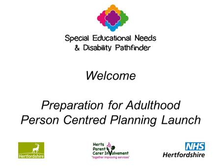 Welcome Preparation for Adulthood Person Centred Planning Launch.