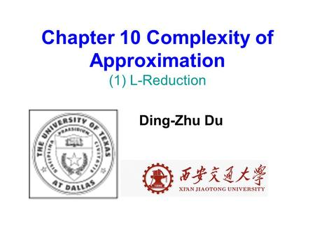 Chapter 10 Complexity of Approximation (1) L-Reduction Ding-Zhu Du.