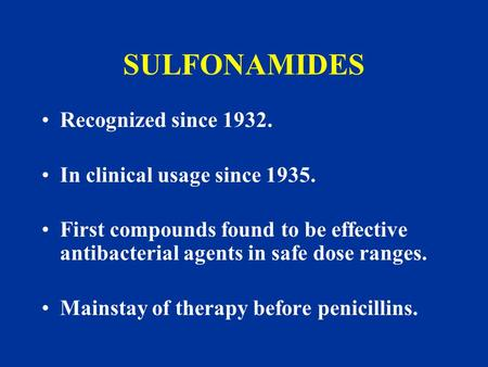 SULFONAMIDES Recognized since In clinical usage since 1935.