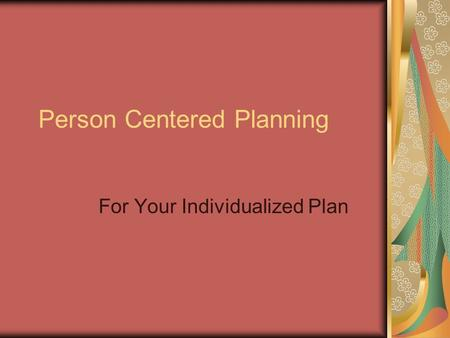 Person Centered Planning For Your Individualized Plan.