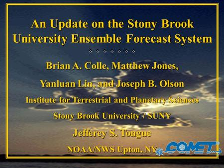 An Update on the Stony Brook University Ensemble Forecast System        Brian A. Colle, Matthew Jones, Yanluan Lin, and Joseph B. Olson Institute.