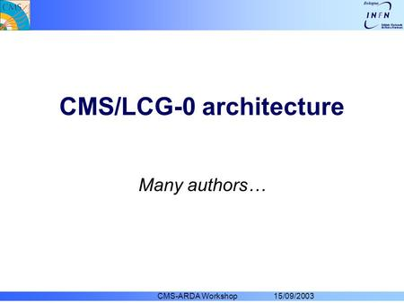 CMS-ARDA Workshop 15/09/2003 CMS/LCG-0 architecture Many authors…