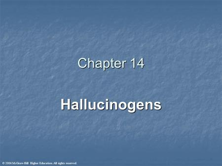 © 2006 McGraw-Hill Higher Education. All rights reserved. Chapter 14 Hallucinogens.
