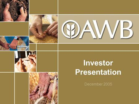 Investor Presentation December 2005. 2003 1840 1914 1999Privatised 2001 1993 1985 1984 Frederick Dalgety began servicing farmers in western Victoria;