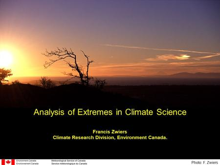 Analysis of Extremes in Climate Science Francis Zwiers Climate Research Division, Environment Canada. Photo: F. Zwiers.