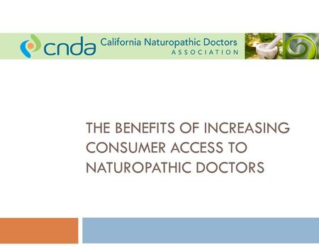 THE BENEFITS OF INCREASING CONSUMER ACCESS TO NATUROPATHIC DOCTORS.