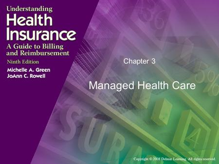 Copyright © 2008 Delmar Learning. All rights reserved. Chapter 3 Managed Health Care.