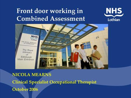 Front door working in Combined Assessment NICOLA MEARNS Clinical Specialist Occupational Therapist October 2006.