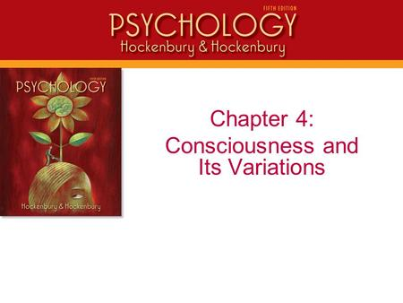 "Chapter 4: Consciousness and Its Variations. Consciousness Can be characterized as the ""Private I"" Personal awareness of mental activities, internal sensations,"