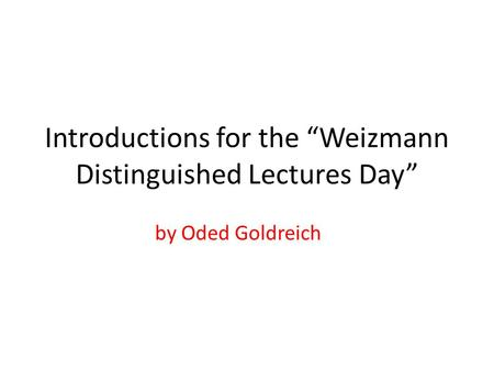 "Introductions for the ""Weizmann Distinguished Lectures Day"" by Oded Goldreich."