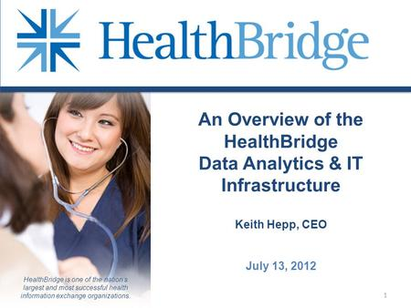 HealthBridge is one of the nation's largest and most successful health information exchange organizations. An Overview of the HealthBridge Data Analytics.