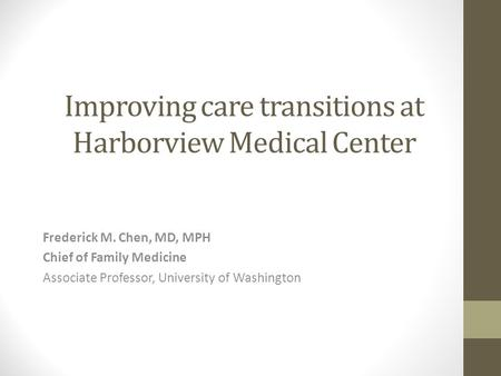 Improving care transitions at Harborview Medical Center Frederick M. Chen, MD, MPH Chief of Family Medicine Associate Professor, University of Washington.