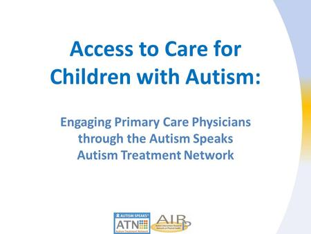 Access to Care for Children with Autism: Engaging Primary Care Physicians through the Autism Speaks Autism Treatment Network.