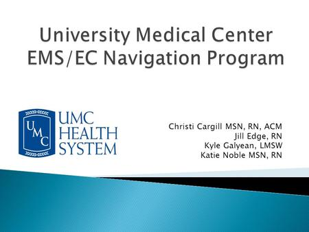 University Medical Center EMS/EC Navigation Program