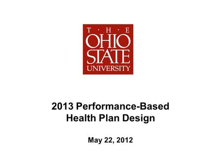 2013 Performance-Based Health Plan Design May 22, 2012.
