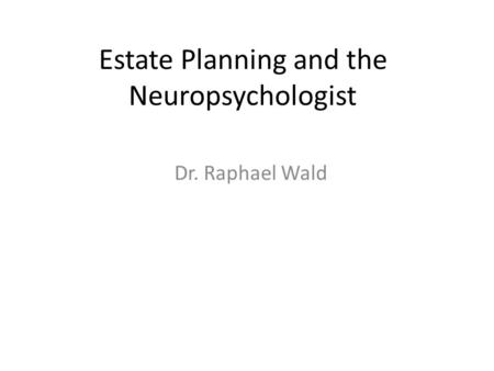 Estate Planning and the Neuropsychologist